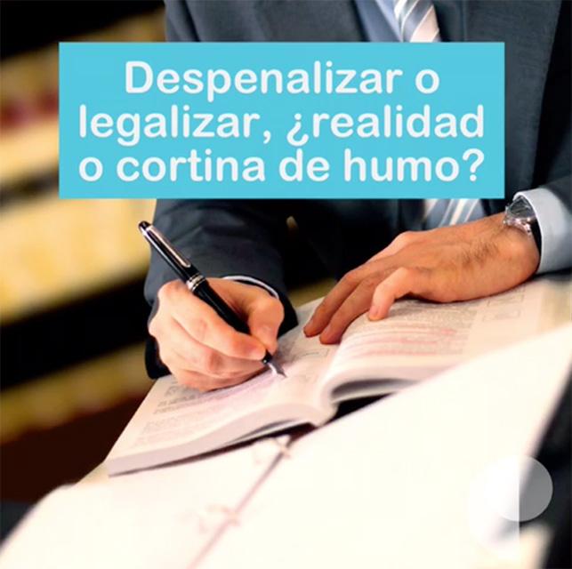 Despenalizar o legalizar, ¿realidad o cortina de humo?